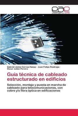 Guia Tecnica de Cableado Estructurado En Edificios (Spanish, Paperback): Correa-Henao Gabriel Jaime, Restrepo Juan Felipe,...