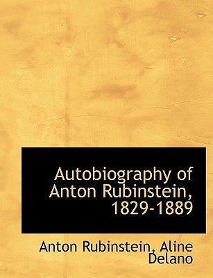 Autobiography of Anton Rubinstein, 1829-1889 (Large print, Paperback, large type edition): Anton Rubinstein, Aline Delano