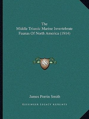 The Middle Triassic Marine Invertebrate Faunas Of North America (1914) (Paperback): James Perrin Smith