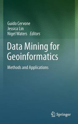 Data Mining for Geoinformatics - Methods and Applications (Hardcover, 2014 ed.): Guido Cervone, Jessica Lin, Nigel Waters