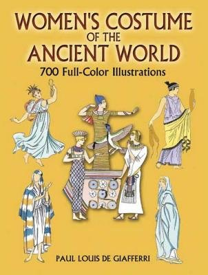 Women's Costume of the Ancient World - 700 Full-Color Illustrations (Electronic book text): Paul Louis de Giafferri