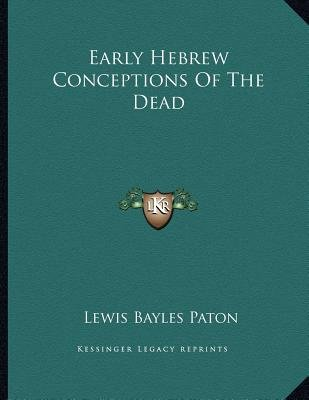Early Hebrew Conceptions of the Dead (Paperback): Lewis Bayles Paton