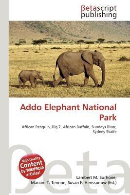 Addo Elephant National Park (Paperback): Lambert M. Surhone, Mariam T. Tennoe, Susan F. Henssonow