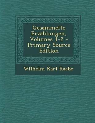 Gesammelte Erzahlungen, Volumes 1-2 (German, Paperback): Wilhelm Karl Raabe