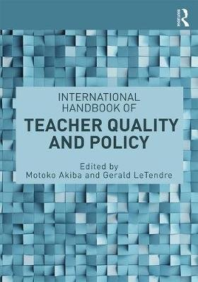 International Handbook of Teacher Quality and Policy (Paperback): Motoko Akiba, Gerald K. LeTendre