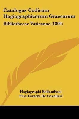 Catalogus Codicum Hagiographicorum Graecorum - Bibliothecae Vaticanae (1899) (English, Latin, Paperback): Hagiographi...
