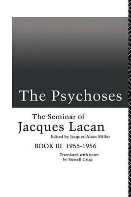 The Psychoses - The Seminar of Jacques Lacan (Electronic book text): Jacques Lacan