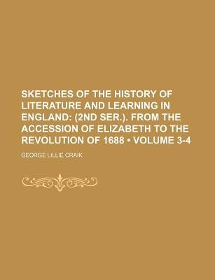 Sketches of the History of Literature and Learning in England (Volume 3-4); (2nd Ser.). from the Accession of Elizabeth to the...