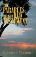 The Parables of the Old Testament (Paperback): Clarence Edward Noble Macartney