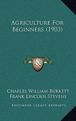 Agriculture for Beginners (1903) (Hardcover): Charles William Burkett, Frank Lincoln Stevens, Daniel Harvey Hill