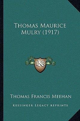 Thomas Maurice Mulry (1917) (Paperback): Thomas Francis Meehan