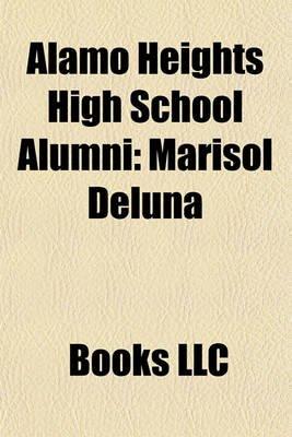 Alamo Heights High School Alumni - Marisol Deluna (Paperback): Books Llc