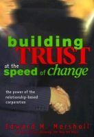 Building Trust at the Speed of Change - The Power of the Relationship-based Corporation (Hardcover): Edward M. Marshall