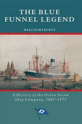 The Blue Funnel Legend - A History of the Ocean Steam Ship Company, 1865-1973 (Paperback, 1st ed. 1990): Malcolm Falkus