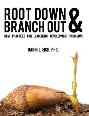 Root Down and Branch Out - Best Practices for Leadership Development Programs (Paperback): Darin J Eich, Darin J. Eich Ph. D.