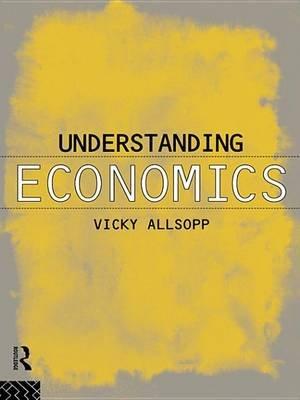Understanding Economics (Electronic book text): Vicky Allsopp