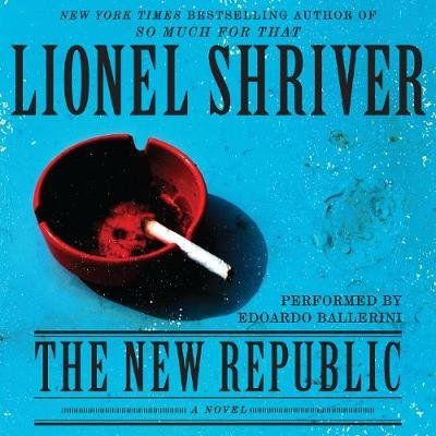 The New Republic (Downloadable audio file): Lionel Shriver