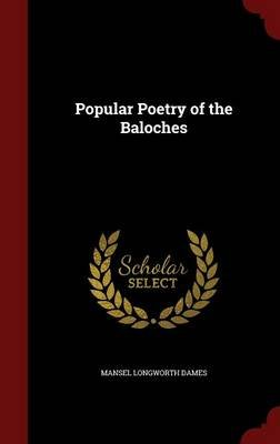 Popular Poetry of the Baloches (Hardcover): Mansel Longworth Dames
