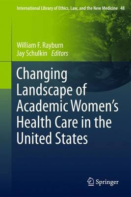 Changing Landscape of Academic Women's Health Care in the United States (Paperback, 2011 ed.): William F. Rayburn, Jay...