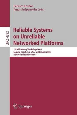 Reliable Systems on Unreliable Networked Platforms: 12th Monterey Workshop 2005 Laguna Beach, CA, USA, September 22-24, 2005...