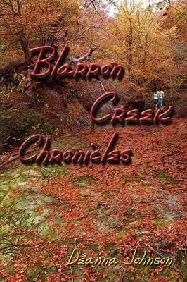 Blarron Creek Chronicles (Paperback): Deanna Johnson