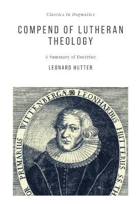 Compend of Lutheran Theology (Paperback): Leonard Hutter