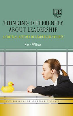 Thinking Differently About Leadership - A Critical History of Leadership Studies (Hardcover): Suze Wilson