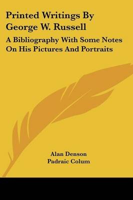 Printed Writings by George W. Russell - A Bibliography with Some Notes on His Pictures and Portraits (Paperback): Alan Denson