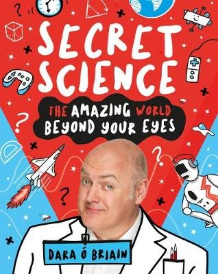 Secret Science: The Amazing World Beyond Your Eyes (Paperback): Dara O'Briain