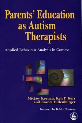 Parents' Education as Autism Therapists - Applied Behaviour Analysis in Context (Paperback): Karola Dillenburger, Ken P....