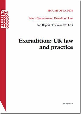 Extradition: UK Law and Practice - House of Lords Paper 126 Session 2014-15 (Paperback): Great Britain: Parliament: House of...