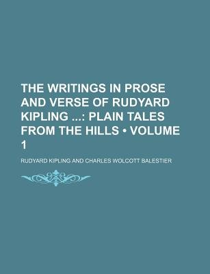 The Writings in Prose and Verse of Rudyard Kipling (Volume 1); Plain Tales from the Hills (Paperback): Rudyard Kipling