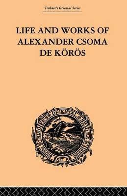 Life and Works of Alexander Csoma de Koros (Paperback): Theodore Duka