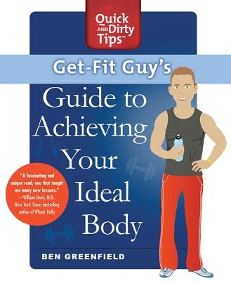 Get-fit Guy's Guide to Achieving Your Ideal Body - A Workout Plan for Your Unique Shape (Paperback): Ben Greenfield