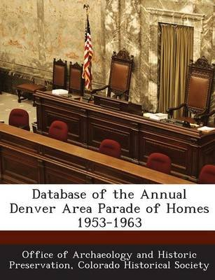Database of the Annual Denver Area Parade of Homes 1953-1963 (Paperback): Office of Archaeology and Historic Prese