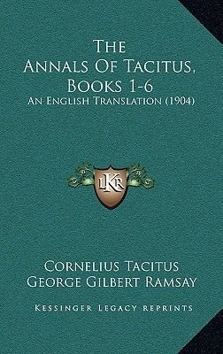 The Annals of Tacitus, Books 1-6 - An English Translation (1904) (Hardcover): Cornelius Annales B Tacitus