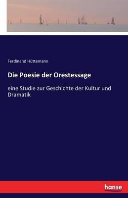 Die Poesie Der Orestessage (German, Paperback): Ferdinand Huttemann
