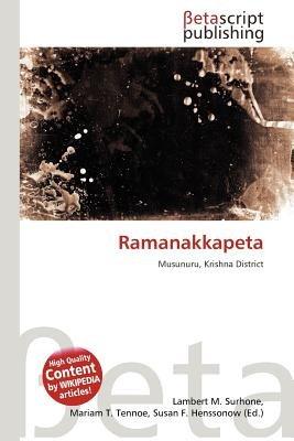Ramanakkapeta (Paperback): Lambert M. Surhone, Mariam T. Tennoe, Susan F. Henssonow
