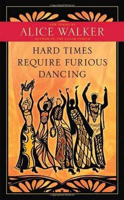 Hard Times Require Furious Dancing - New Poems (Paperback): Alice Walker