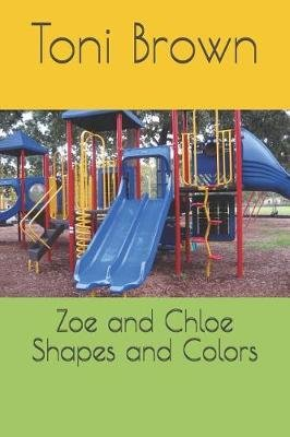 Zoe and Chloe Shapes and Colors (Paperback): Toni Brown