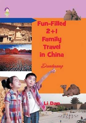 Fun-Filled 2+1 Family Travel in China - Dunhuang (Paperback): Li Dan