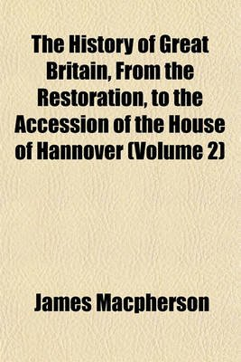 The History of Great Britain, from the Restoration, to the Accession of the House of Hannover (Volume 2) (Paperback): James...