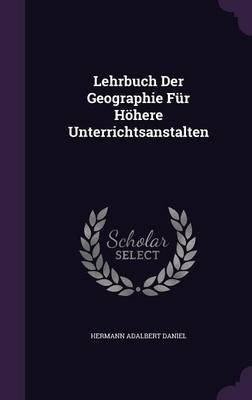 Lehrbuch Der Geographie Fur Hohere Unterrichtsanstalten (Hardcover): Hermann Adalbert Daniel
