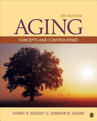 Aging - Concepts and Controversies (Paperback, 8th Revised edition): Harry R. Moody, Jennifer R. Sasser
