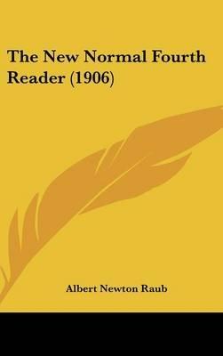The New Normal Fourth Reader (1906) (Hardcover): Albert Newton Raub