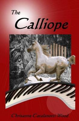 The Calliope (Paperback): Chrisanne Catalanotti Wood