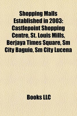 Shopping Malls Established in 2003 - Castlepoint Shopping Centre, St. Louis Mills, Berjaya Times Square, SM City Baguio, SM...