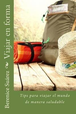 Viajar En Forma - Tips Para Viajar El Mundo de Manera Saludable (Spanish, Paperback): Berenice Suarez