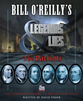 Bill O'Reilly's Legends and Lies: The Patriots (Electronic book text): David Fisher