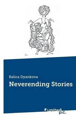 Neverending Stories (Paperback): Ralica Dyankova